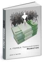 Forex piac Terminátorai e-könyv, tőzsdei szakkönyv, forex robot, automata kereskedés